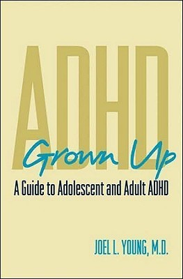 ADHD Grown Up: A Guide to Adolescent and Adult ADHD  by  Joel L. Young