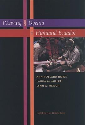 Weaving and Dyeing in Highland Ecuador Ann Pollard Rowe
