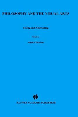 Philosophy And The Visual Arts: Seeing And Abstracting Andrew  Harrison