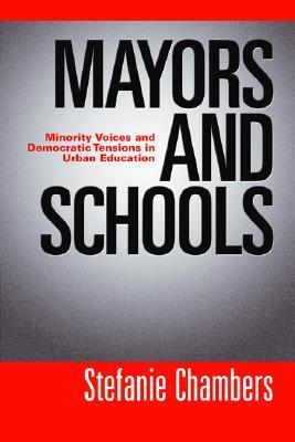 Mayors and Schools: Minority Voices and Democratic Tensions in Urban Education  by  Stefanie Chambers