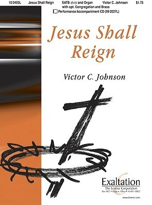 Jesus Shall Reign Victor C. Johnson