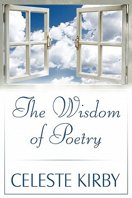 The Wisdom of Poetry Celeste Kirby