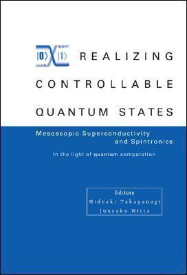 Realizing Controllable Quantum States: Mesoscopic Superconductivity and Spintronics in the Light of Quantum Computation Hideaki Takayanagi