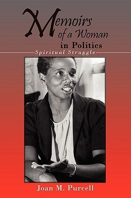 Memoirs Of A Woman In Politics: Spiritual Struggle  by  Joan M. Purcell