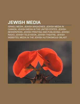Jewish Media: Gary Rosenblatt, Allgemeine Zeitung Des Judentums, Aufbau, Simon Rockower Award, Lynch Test, M. J. Nurenberger, Jewish Year Book  by  Books LLC