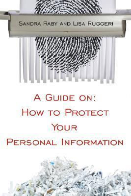 A Guide on: How to Protect Your Personal Information  by  Sandra Raby