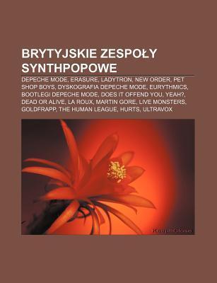 Brytyjskie Zespo y Synthpopowe: Depeche Mode, Erasure, Ladytron, New Order, Pet Shop Boys, Dyskografia Depeche Mode, Eurythmics Source Wikipedia
