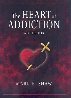 The Heart of Addiction Workbook  by  Mark E. Shaw