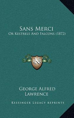 Sans Merci: Or Kestrels And Falcons (1872)  by  George Alfred Lawrence