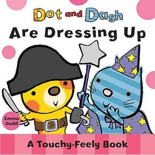 Dot and Dash Are Dressing Up: A Touchy-Feely Book  by  Emma Dodd