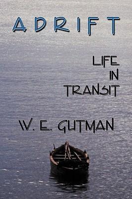 Adrift: Life in Transit W.E. Gutman