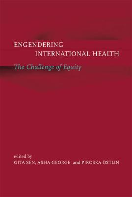 Engendering International Health: The Challenge of Equity  by  Asha George