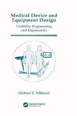 Medical Device and Equipment Design: Usability Engineering and Ergonomics Michael E. Wiklund