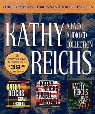 A Fatal Audio Collection: Fatal Voyage / Grave Secrets / Bare Bones (Temperance Brennan, #4-6) Kathy Reichs
