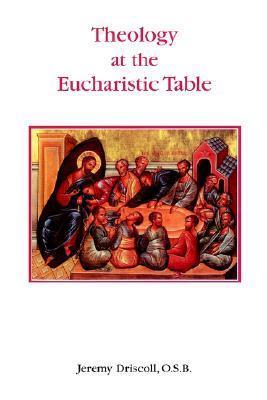 Theology at the Eucharistic Table (Studia Anselmiana) Jeremy Driscoll