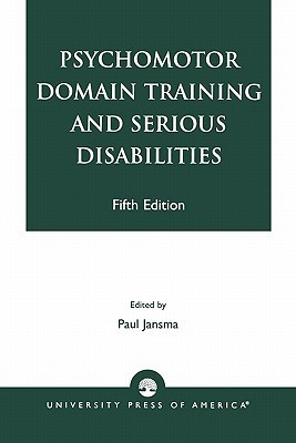Psychomotor Domain Training and Serious Disabilities  by  Paul Jansma