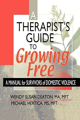 Growing Free: A Manual for Survivors of Domestic Violence Wendy Susan Deaton