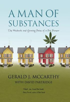 A Man of Substances: The Misdeeds and Growing Pains of a Pot Pioneer  by  Gerald J. McCarthy