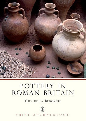 Pottery in Roman Britain  by  Guy de la Bedoyere