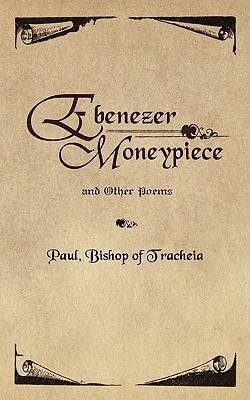Ebenezer Moneypiece: And Other Poems Paul Bishop of Tracheia