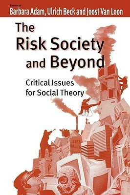 The Risk Society and Beyond: Critical Issues for Social Theory  by  Barbara Adam