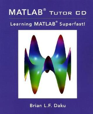 Learn Matlab Fast: The M-Tutor Interactive Tutorial  by  Brian Daku