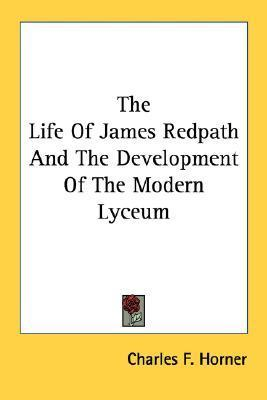 The Life of James Redpath and the Development of the Modern Lyceum  by  Charles F. Horner