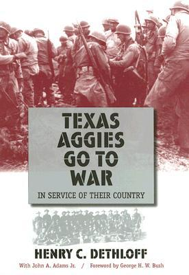 Texas Aggies Go to War: In Service of Their Country, Expanded Edition  by  Henry C. Dethloff