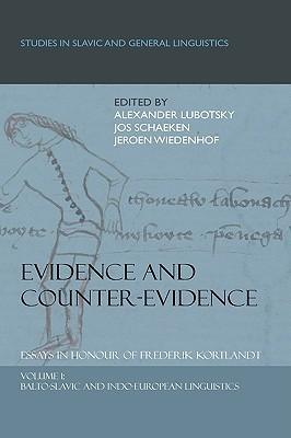 Evidence and Counter-Evidence. Essays in Honour of Frederik Kortlandt: Volume 1: Balto-Slavic and Indo-European Linguistics Alexander Lubotsky