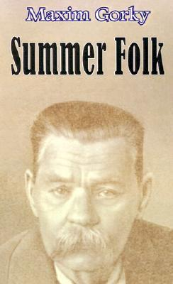 Summer Folk  by  Maxim Gorky