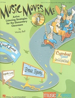 Music Moves Me, Volume 1: Active Listening Strategies for the Elementary Classroom [With CD (Audio)] Wesley Ball