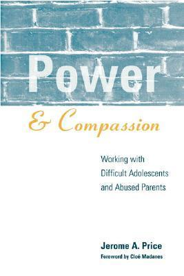 Power and Compassion: Working with Difficult Adolescents and Abused Parents Jerome A. Price