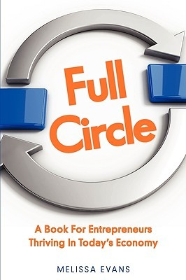 Full Circle, a Book for Entrepreneurs Thriving in Todays Economy Melissa B Evans