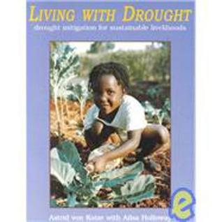 Living with Drought: Drought Mitigation for Sustainable Livliehoods [With 3 Training Videos]  by  Astrid von Kotze