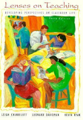 Lenses on Teaching: Developing Perspectives on Classroom Life  by  Leigh Chiarelott