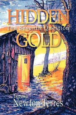 Hidden Gold: The Seventh Question  by  Teresa, Newton-Terres