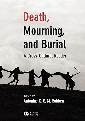 Death, Mourning, And Burial: A Cross Cultural Reader Antonius C.G.M. Robben