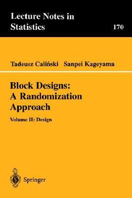 Block Designs: A Randomization Approach: Volume II: Design Tadeusz Calinski