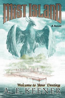 Mist Island: Welcome to Your Destiny A.E. Keener