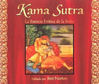 El Kama Sutra: Esencia Erotoca de la India Bret Norton
