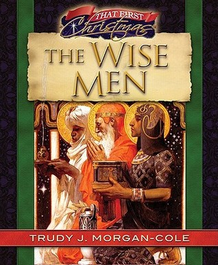 The Wise Men Trudy J. Morgan-Cole