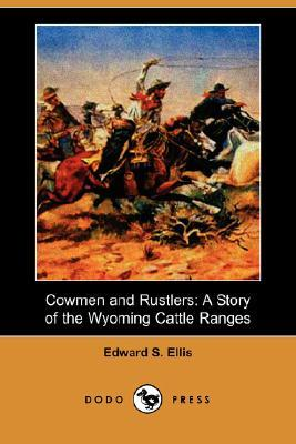 Cowmen and Rustlers: A Story of the Wyoming Cattle Ranges  by  Edward S. Ellis