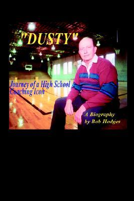 Dusty: Journey of a High School Coaching Icon Bob Hodges