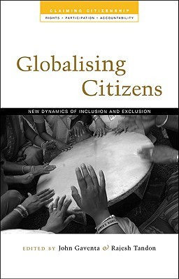 Globalizing Citizens: New Dynamics of Inclusion and Exclusion John Gaventa