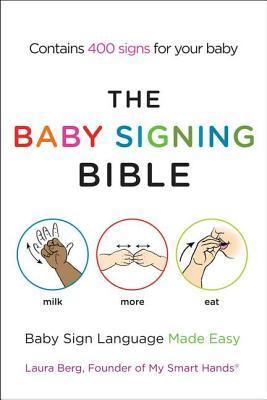 The Baby Signing Bible: Baby Sign Language Made Easy  by  Laura Berg