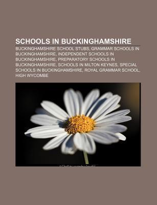 Schools in Buckinghamshire: Buckinghamshire School Stubs, Grammar Schools in Buckinghamshire, Independent Schools in Buckinghamshire  by  Source Wikipedia