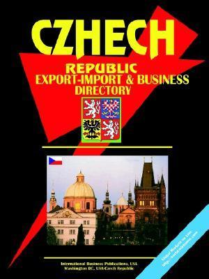 Czech Republic Export-Import Trade and Business Directory  by  USA International Business Publications