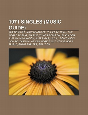 1971 Singles (Music Guide): American Pie, Amazing Grace, Id Like to Teach the World to Sing, Imagine, Whats Going On, Black Dog Source Wikipedia