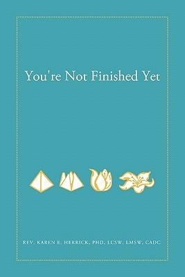 Youre Not Finished Yet Karen E. Herrick