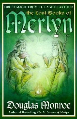The Lost Books of Merlyn: Druid Magic from the Age of Arthur  by  Douglas Monroe